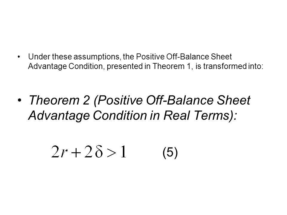Under these assumptions, the Positive Off-Balance Sheet Advantage Condition, presented in Theorem 1, is transformed into: Theorem 2 (Positive Off-Balance Sheet Advantage Condition in Real Terms): (5)