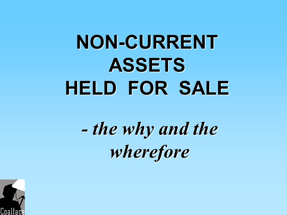 NON-CURRENT ASSETS HELD FOR SALE - the why and the wherefore