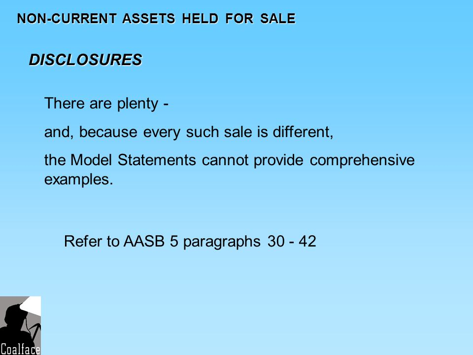 NON-CURRENT ASSETS HELD FOR SALE DISCLOSURES There are plenty - and, because every such sale is different, the Model Statements cannot provide compreh