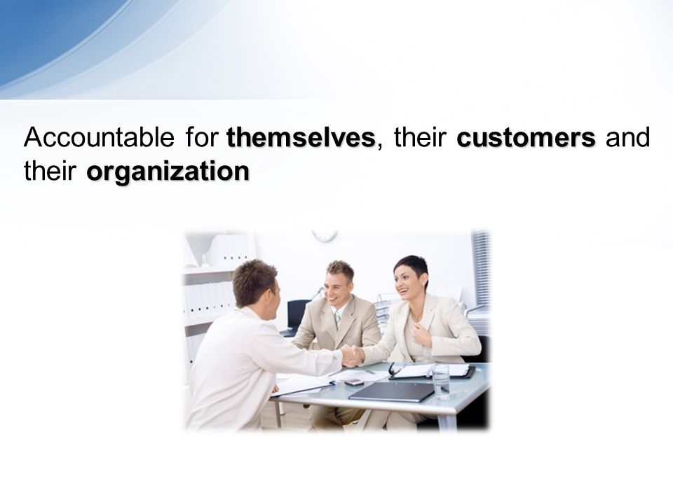 themselvescustomers organization Accountable for themselves, their customers and their organization