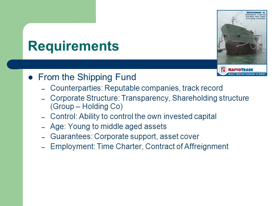 Requirements From the Shipping Fund – Counterparties: Reputable companies, track record – Corporate Structure: Transparency, Shareholding structure (G