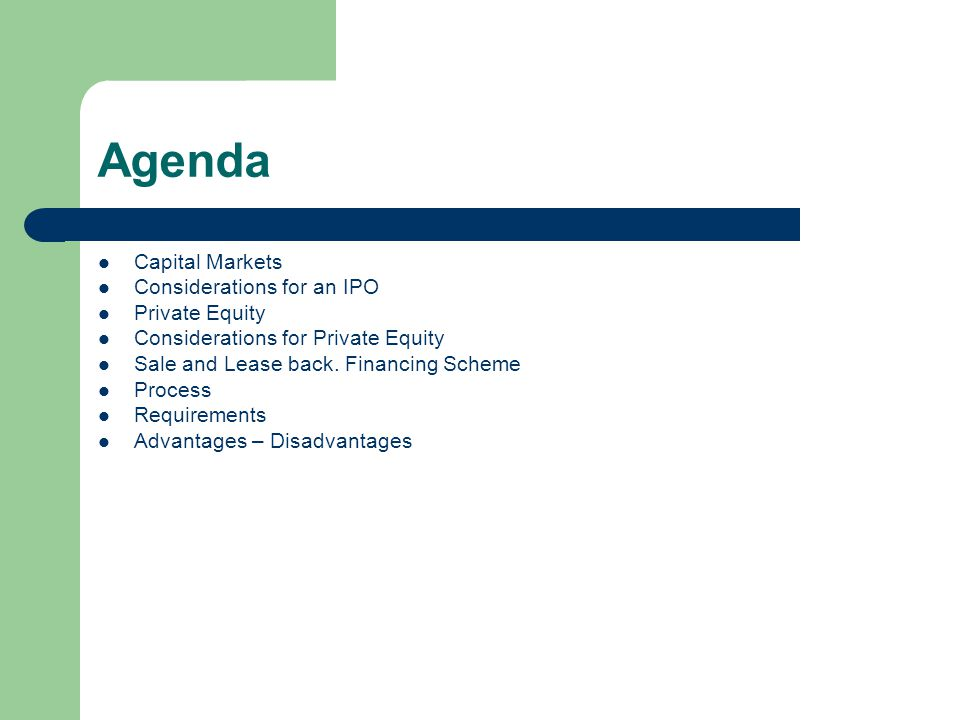Agenda Capital Markets Considerations for an IPO Private Equity Considerations for Private Equity Sale and Lease back. Financing Scheme Process Requir