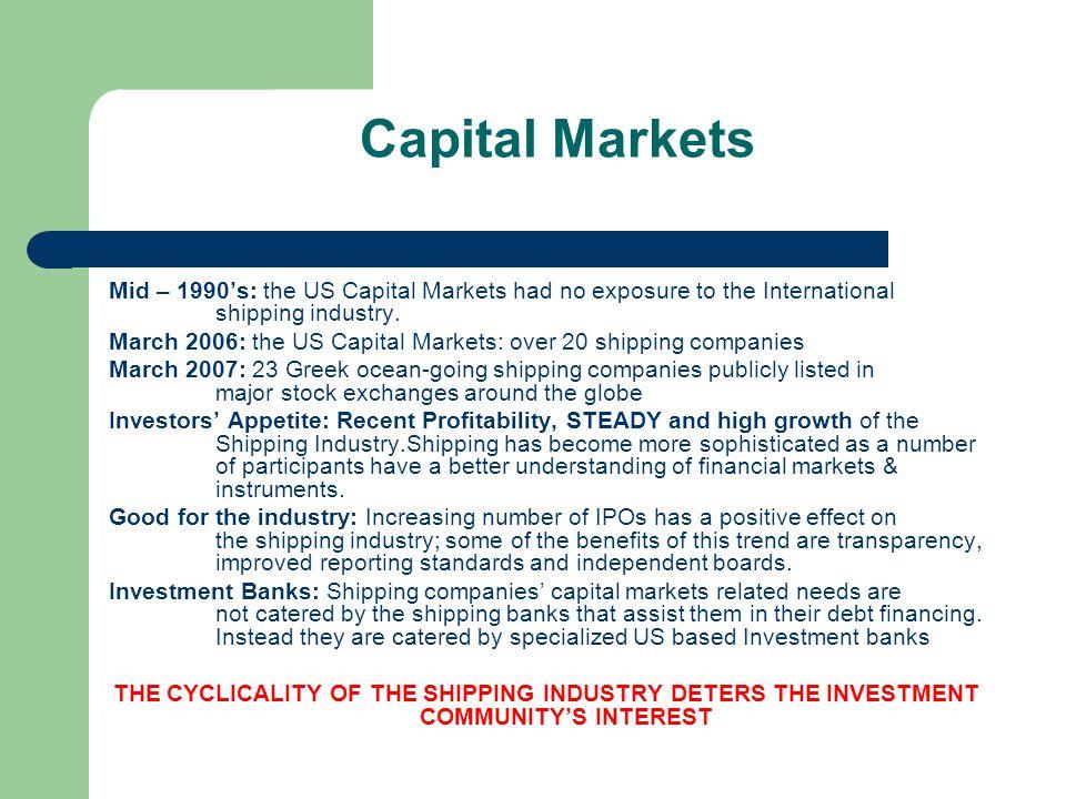 Capital Markets Mid – 1990s: the US Capital Markets had no exposure to the International shipping industry. March 2006: the US Capital Markets: over 2