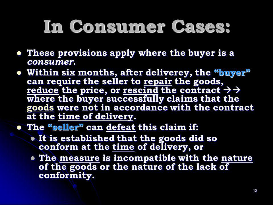 In Consumer Cases: These provisions apply where the buyer is a consumer.