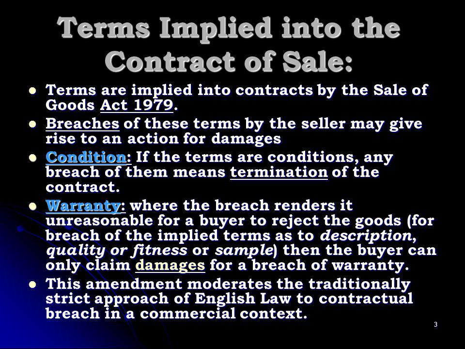 Terms Implied into the Contract of Sale: Terms are implied into contracts by the Sale of Goods Act 1979.