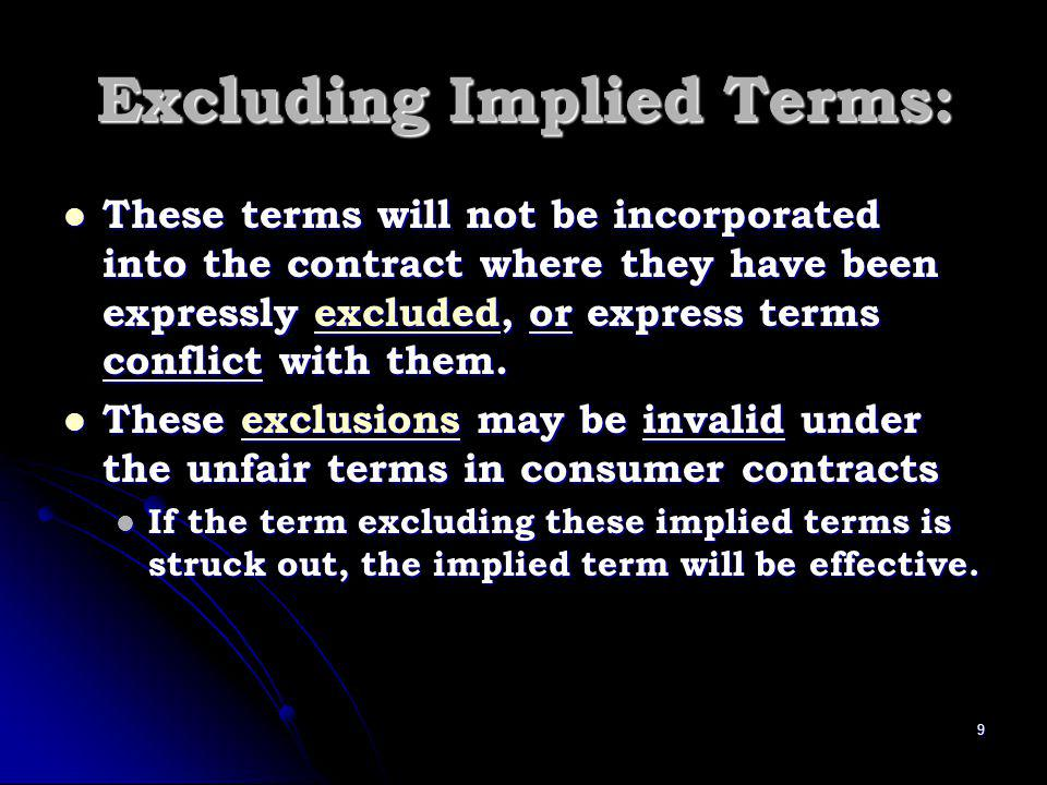 Excluding Implied Terms: These terms will not be incorporated into the contract where they have been expressly excluded, or express terms conflict with them.