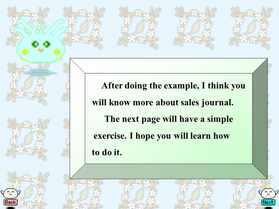 After doing the example, I think you will know more about sales journal.