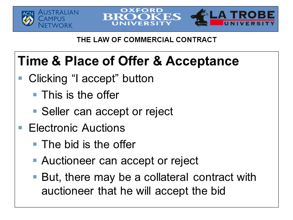 THE LAW OF COMMERCIAL CONTRACT Time & Place of Offer & Acceptance Clicking I accept button This is the offer Seller can accept or reject Electronic Au