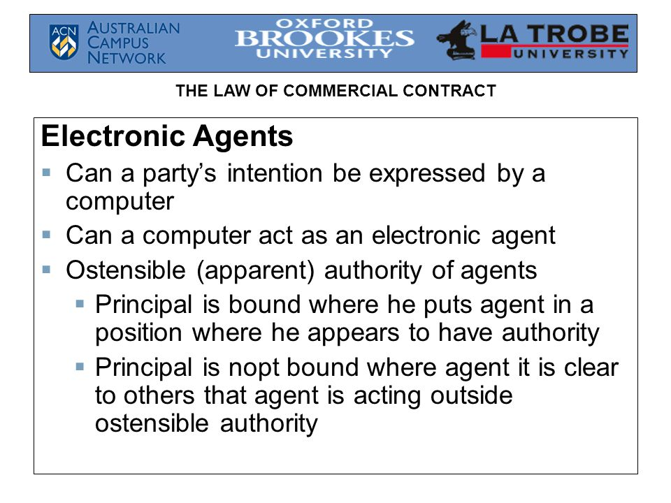 THE LAW OF COMMERCIAL CONTRACT Electronic Agents Can a partys intention be expressed by a computer Can a computer act as an electronic agent Ostensibl