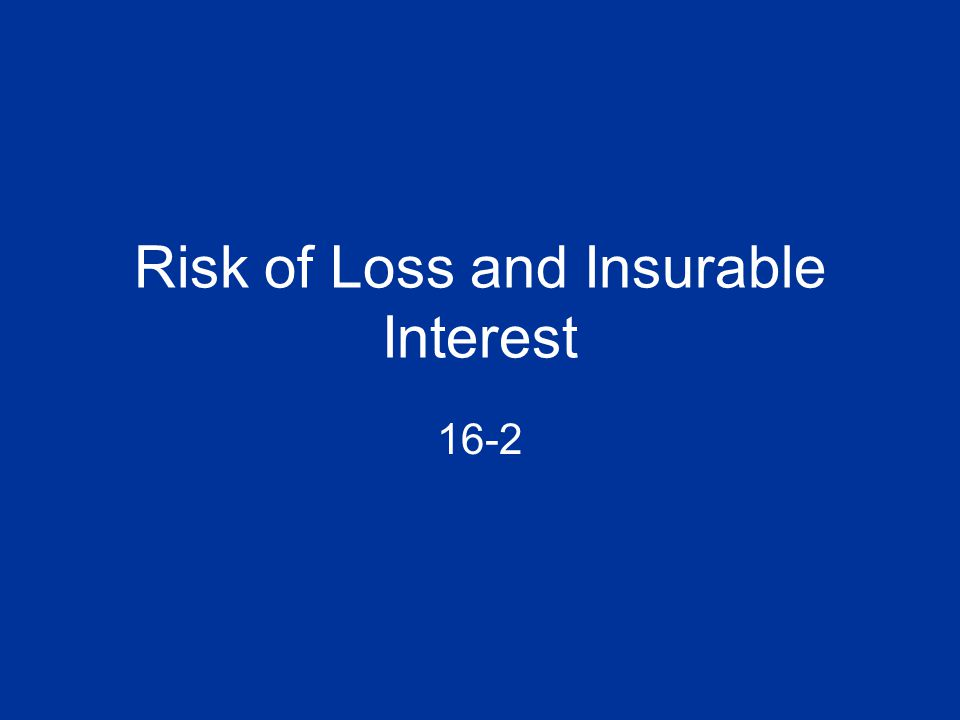 Risk of Loss and Insurable Interest 16-2