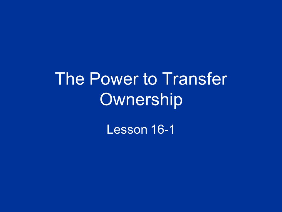 The Power to Transfer Ownership Lesson 16-1