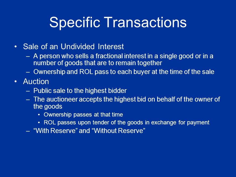 Specific Transactions Sale of an Undivided Interest –A person who sells a fractional interest in a single good or in a number of goods that are to rem