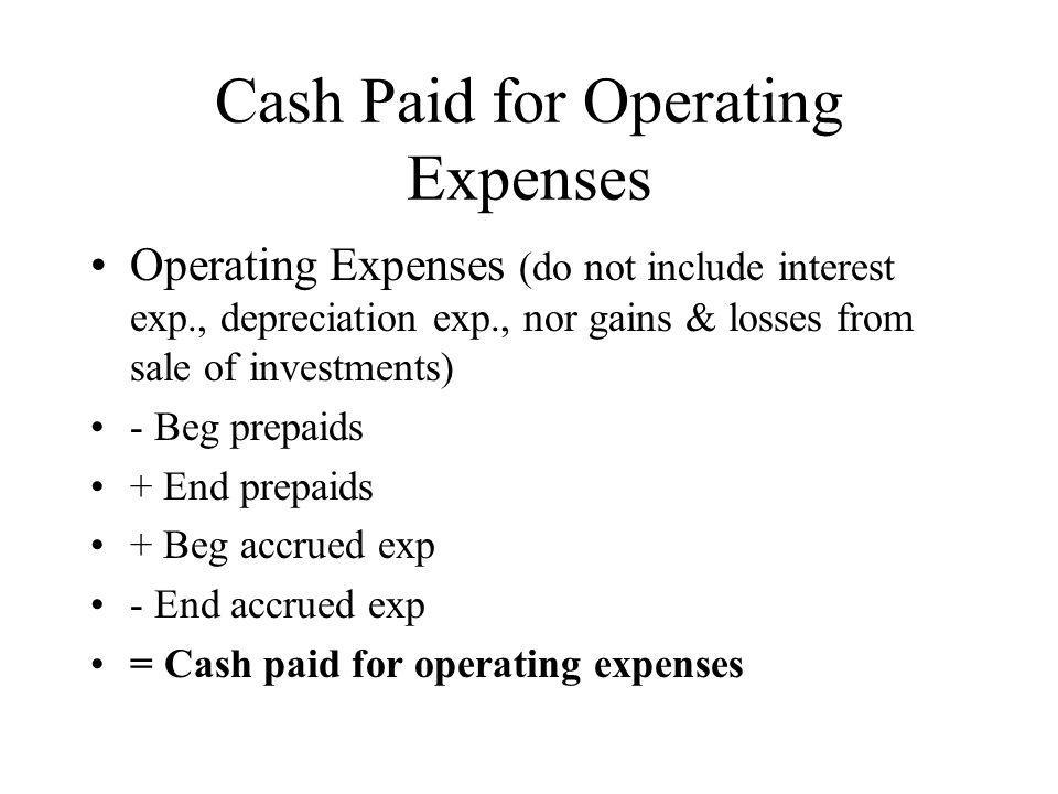 Cash Paid for Operating Expenses Operating Expenses (do not include interest exp., depreciation exp., nor gains & losses from sale of investments) - B