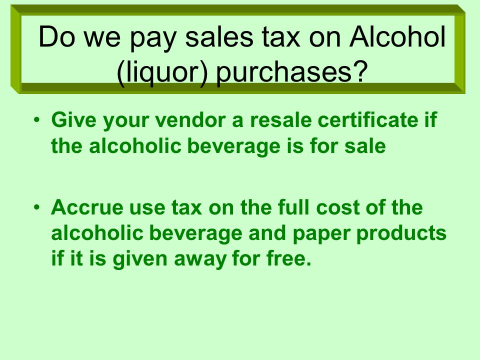 Do we pay sales tax on Alcohol (liquor) purchases.