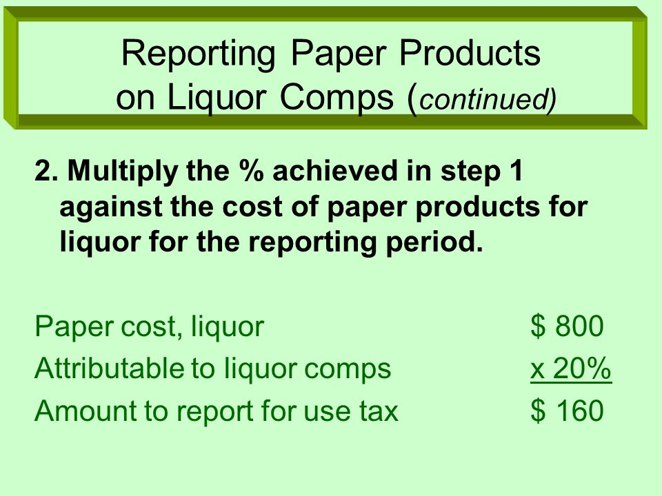 Reporting Paper Products on Liquor Comps ( continued) 2.