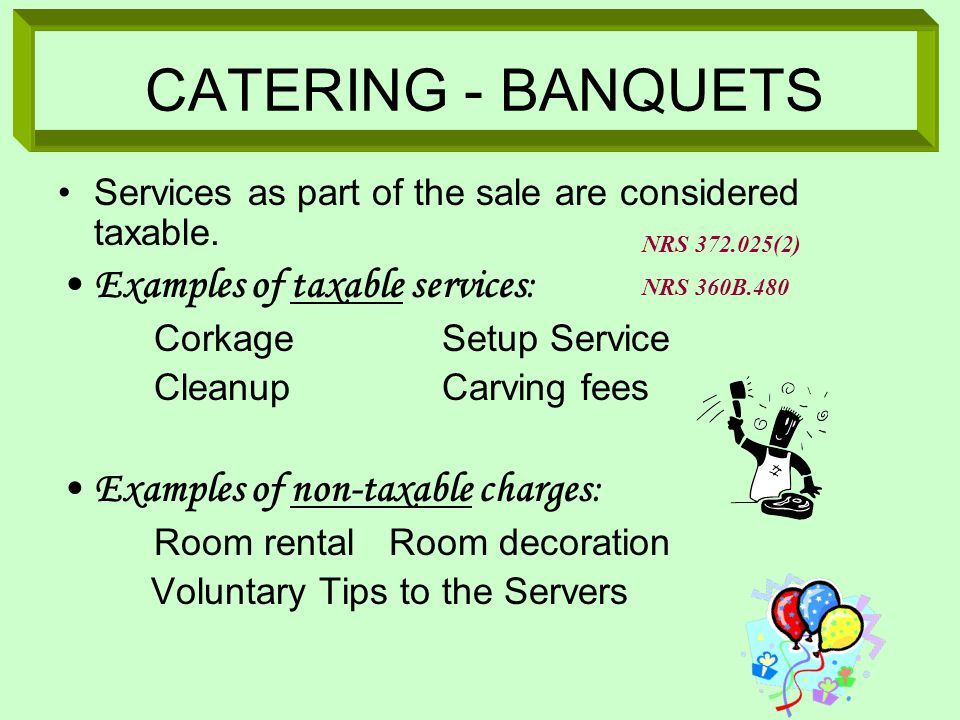 CATERING - BANQUETS Services as part of the sale are considered taxable.