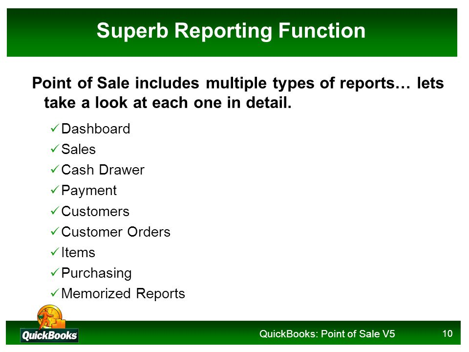 QuickBooks: Point of Sale V5 10 Superb Reporting Function Point of Sale includes multiple types of reports… lets take a look at each one in detail.