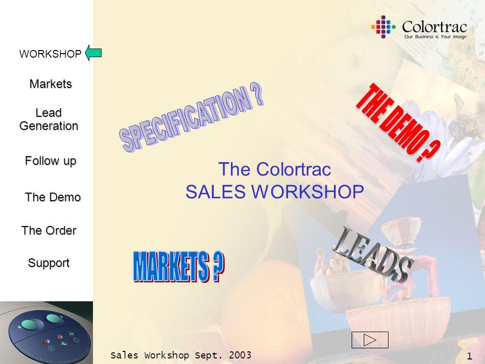 WORKSHOP Markets LeadGeneration The Demo Support Follow up The Order Sales Workshop Sept. 2003 1 The Colortrac SALES WORKSHOP