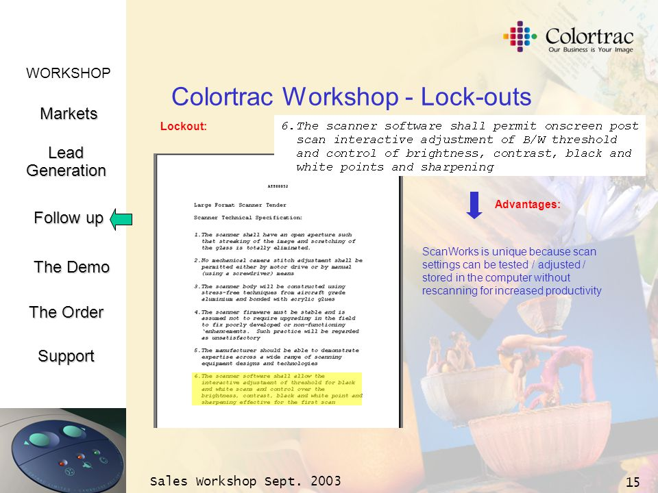 WORKSHOP Markets LeadGeneration The Demo Support Follow up The Order Sales Workshop Sept. 2003 15 Colortrac Workshop - Lock-outs Lockout: ScanWorks is
