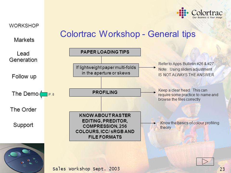 WORKSHOP Markets LeadGeneration The Demo Support Follow up The Order Sales Workshop Sept. 2003 23 Colortrac Workshop - General tips PAPER LOADING TIPS
