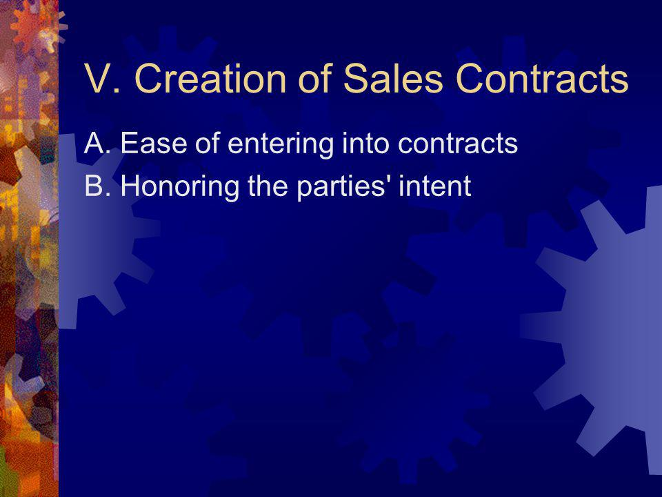 V. Creation of Sales Contracts A. Ease of entering into contracts B. Honoring the parties intent