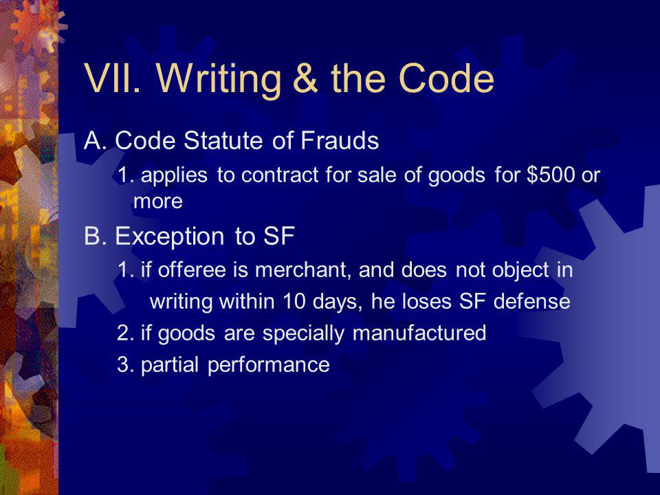 VII. Writing & the Code A. Code Statute of Frauds 1.