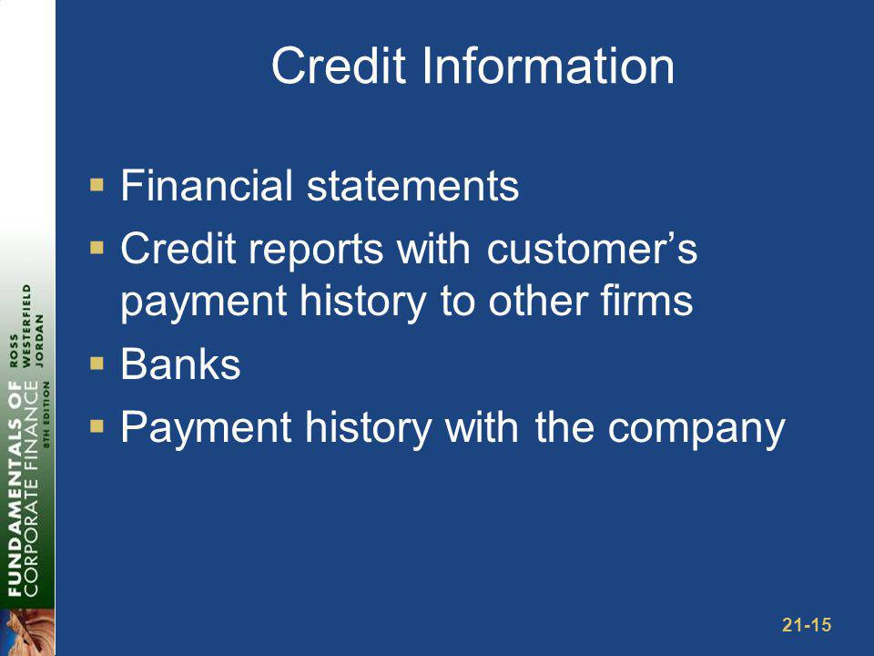 21-15 Credit Information Financial statements Credit reports with customers payment history to other firms Banks Payment history with the company