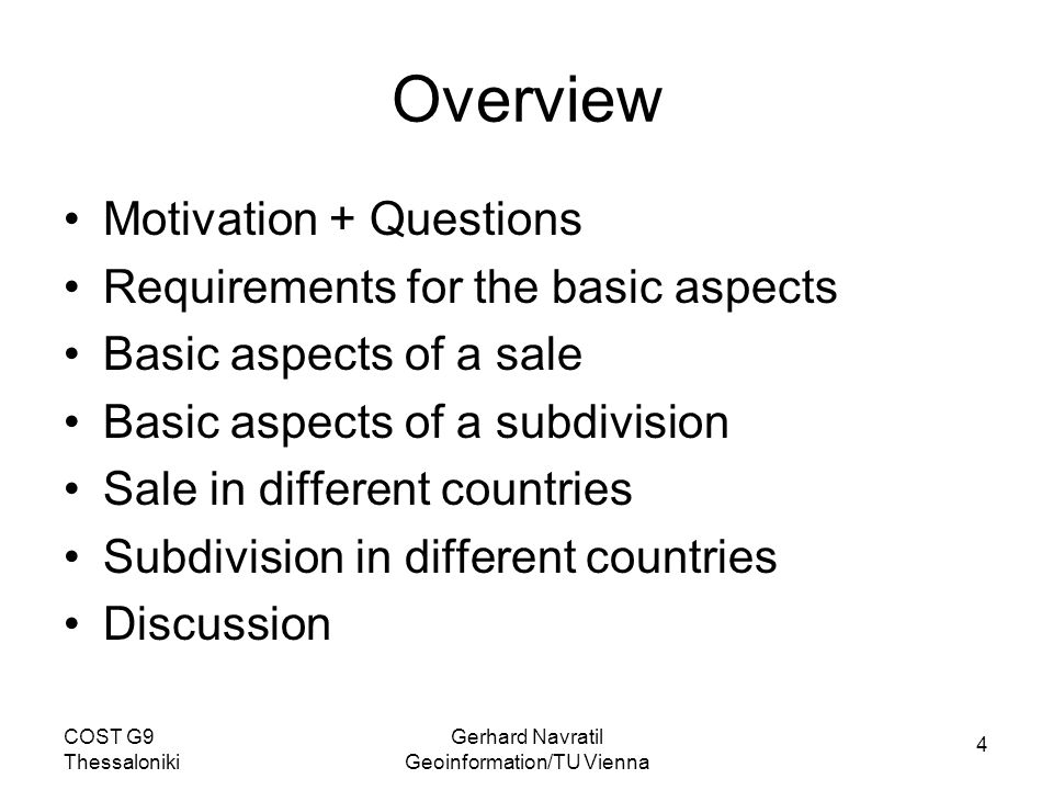 5 COST G9 Thessaloniki Gerhard Navratil Geoinformation/TU Vienna Requirements for Basic Aspects Must be orthogonal (no dependencies) Must be simple Must describe the whole problem