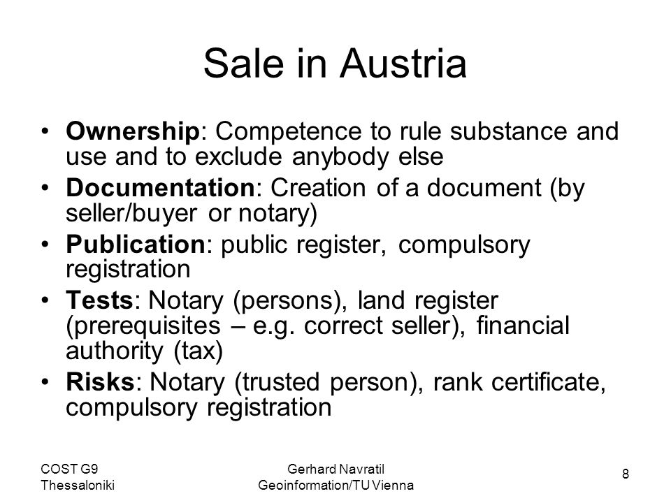 8 COST G9 Thessaloniki Gerhard Navratil Geoinformation/TU Vienna Sale in Austria Ownership: Competence to rule substance and use and to exclude anybod