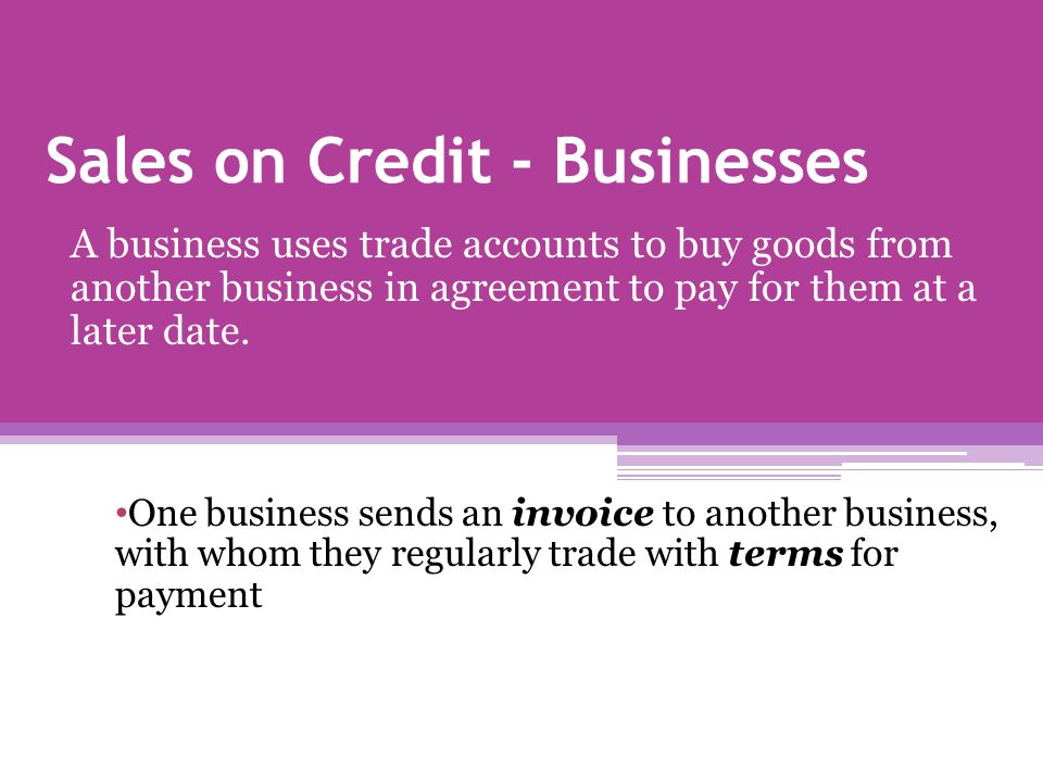 Sales on Credit - Consumer Sale by agreement calls for payment of the goods at a later date.