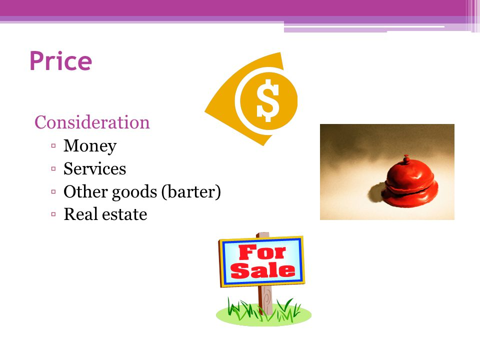 Price Consideration Money Services Other goods (barter) Real estate