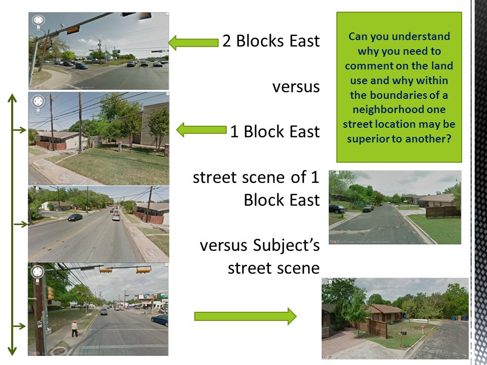 Can you understand why you need to comment on the land use and why within the boundaries of a neighborhood one street location may be superior to anot