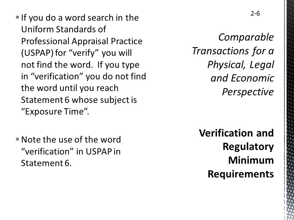 If you do a word search in the Uniform Standards of Professional Appraisal Practice (USPAP) for verify you will not find the word. If you type in veri