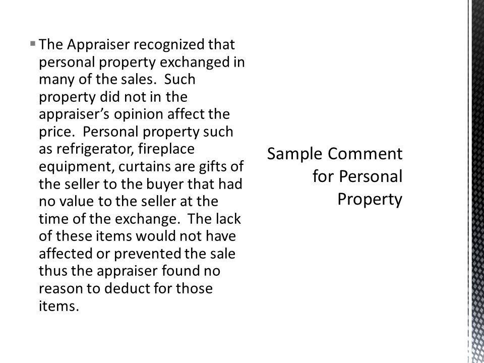 The Appraiser recognized that personal property exchanged in many of the sales. Such property did not in the appraisers opinion affect the price. Pers