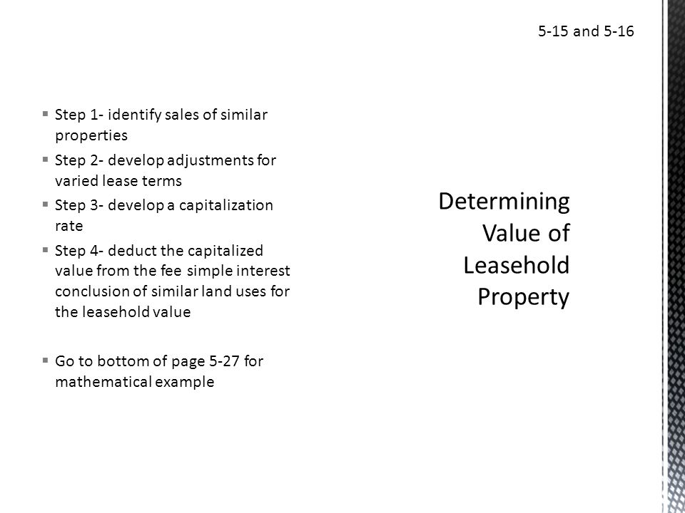 Step 1- identify sales of similar properties Step 2- develop adjustments for varied lease terms Step 3- develop a capitalization rate Step 4- deduct t