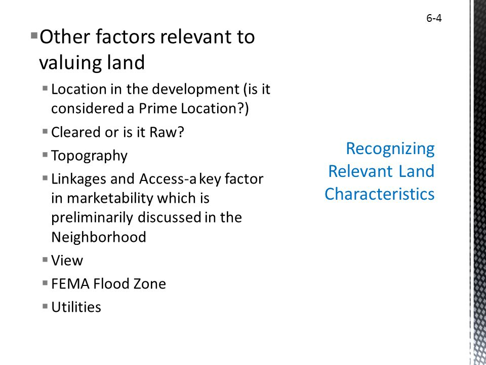 Other factors relevant to valuing land Location in the development (is it considered a Prime Location?) Cleared or is it Raw? Topography Linkages and