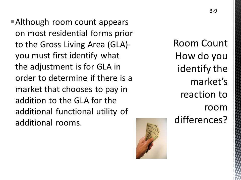 Although room count appears on most residential forms prior to the Gross Living Area (GLA)- you must first identify what the adjustment is for GLA in