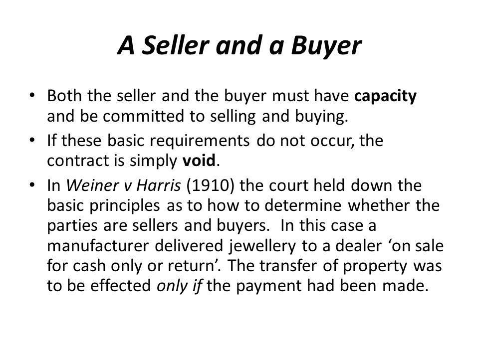 A Seller and a Buyer Both the seller and the buyer must have capacity and be committed to selling and buying.