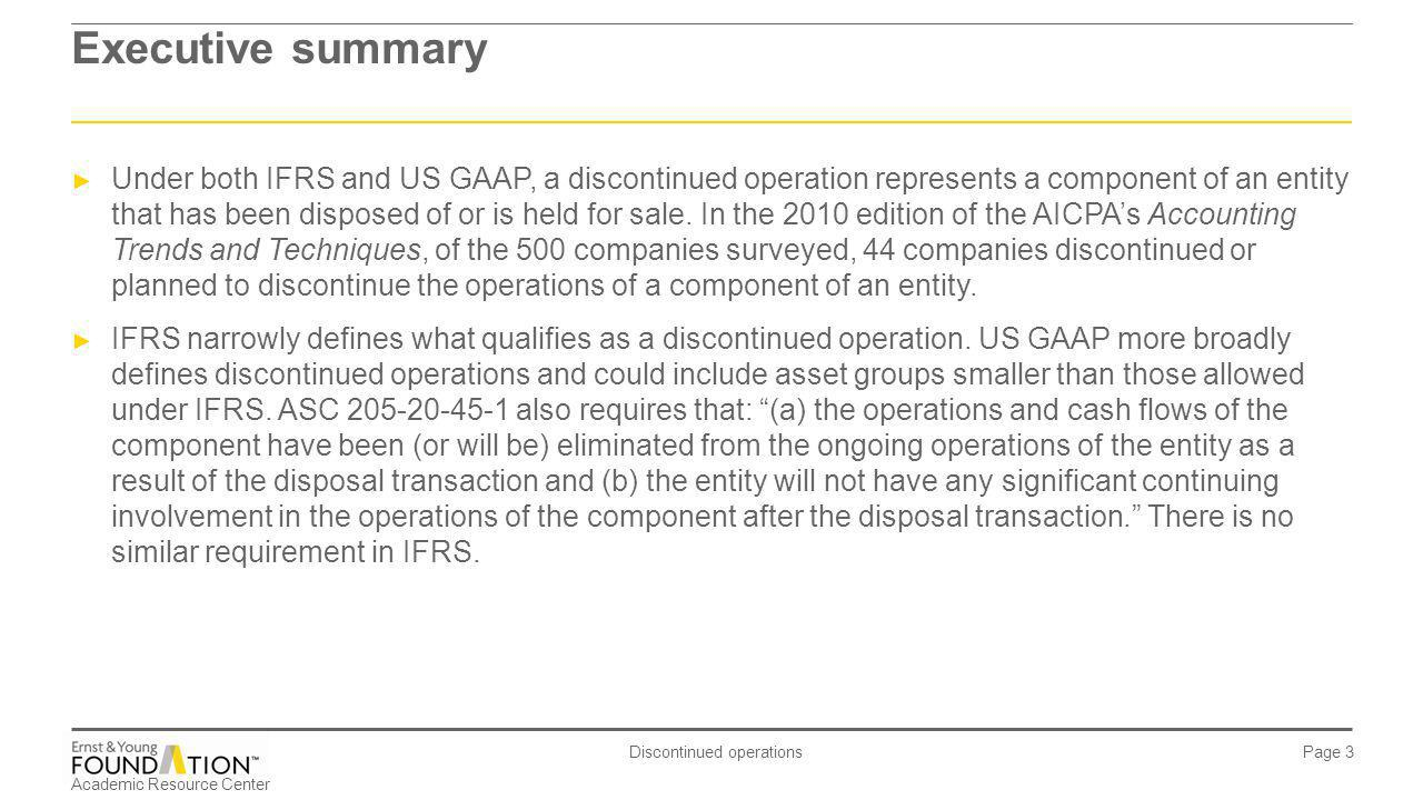 Academic Resource Center Discontinued operations Page 3 Executive summary Under both IFRS and US GAAP, a discontinued operation represents a component
