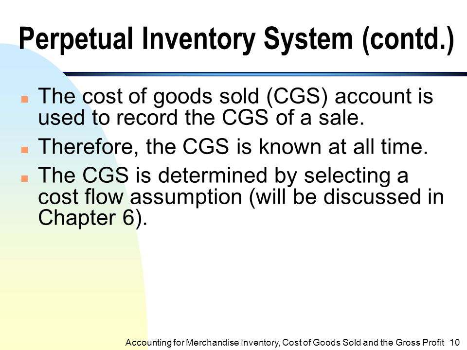 Perpetual Inventory System n The inventory account is used for the purchase and sale of inventory. n The balances of inventory is available at all tim