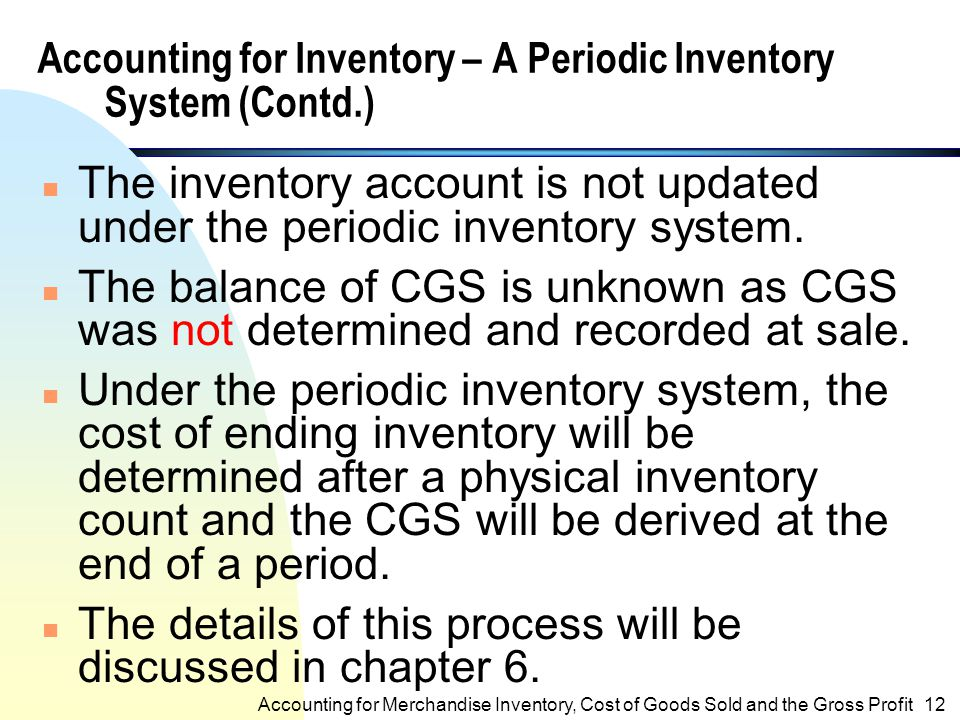 Accounting for Inventory – A Periodic Inventory System (Example on P6) At Purchase: Purchases 1,000 Accounts Payable 1,000 (to record goods purchased