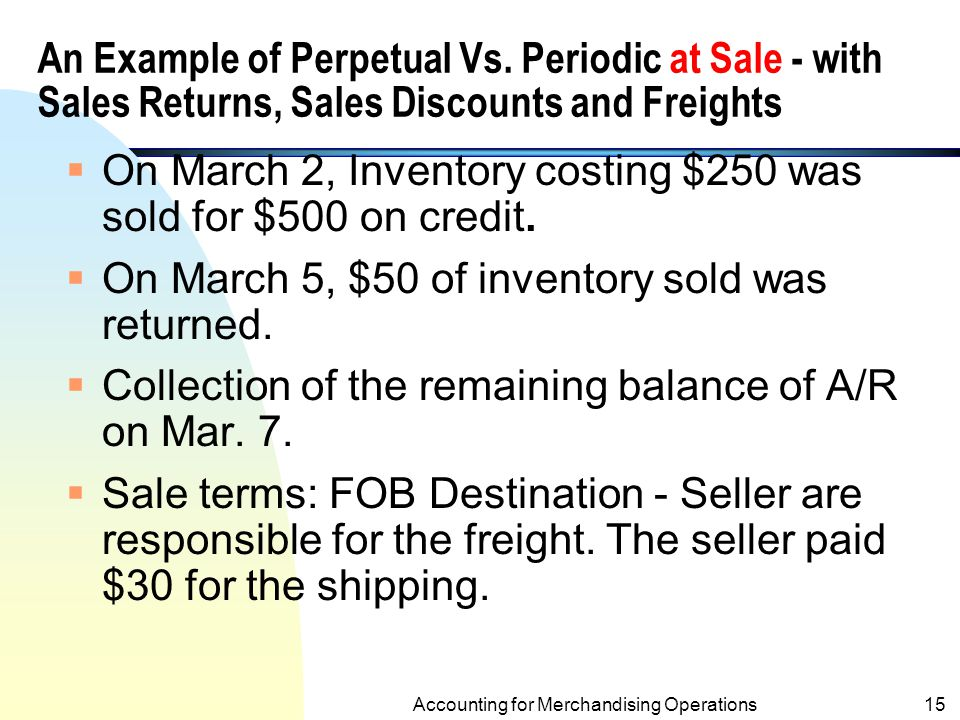 An Example of Perpetual Vs. Periodic at Purchase - with Freight, Purchase Returns and Discounts (Contd.) Perpetual Inventory Sys. 2/10 Inventory 1,000