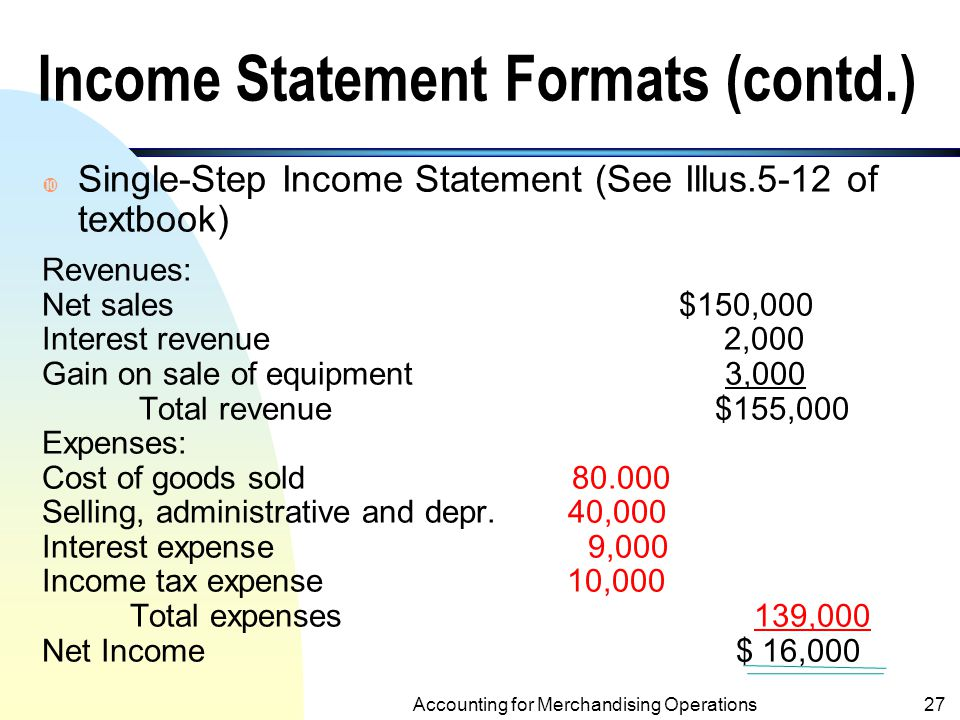 Accrual Accounting and the Financial Statements26 Income Statement Formats n Multiple -Step Income Statement (see illustration 5-11 of textbook for an Example) : 26