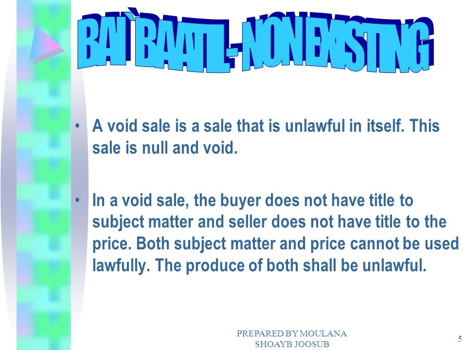 PREPARED BY MOULANA SHOAYB JOOSUB 5 A void sale is a sale that is unlawful in itself. This sale is null and void. In a void sale, the buyer does not h