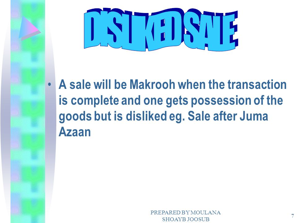 PREPARED BY MOULANA SHOAYB JOOSUB 7 A sale will be Makrooh when the transaction is complete and one gets possession of the goods but is disliked eg. S
