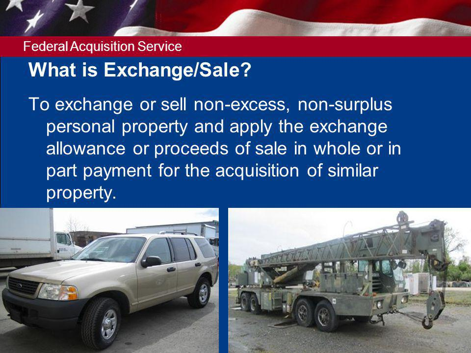 Federal Acquisition Service 2 What is Exchange/Sale.