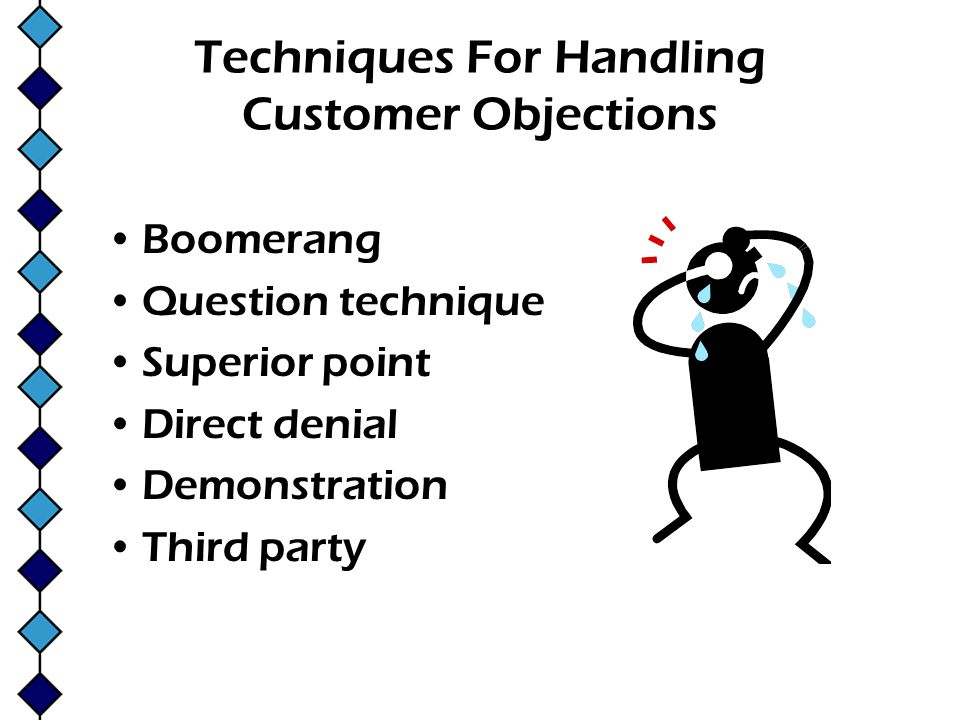 Techniques For Handling Customer Objections Boomerang Question technique Superior point Direct denial Demonstration Third party