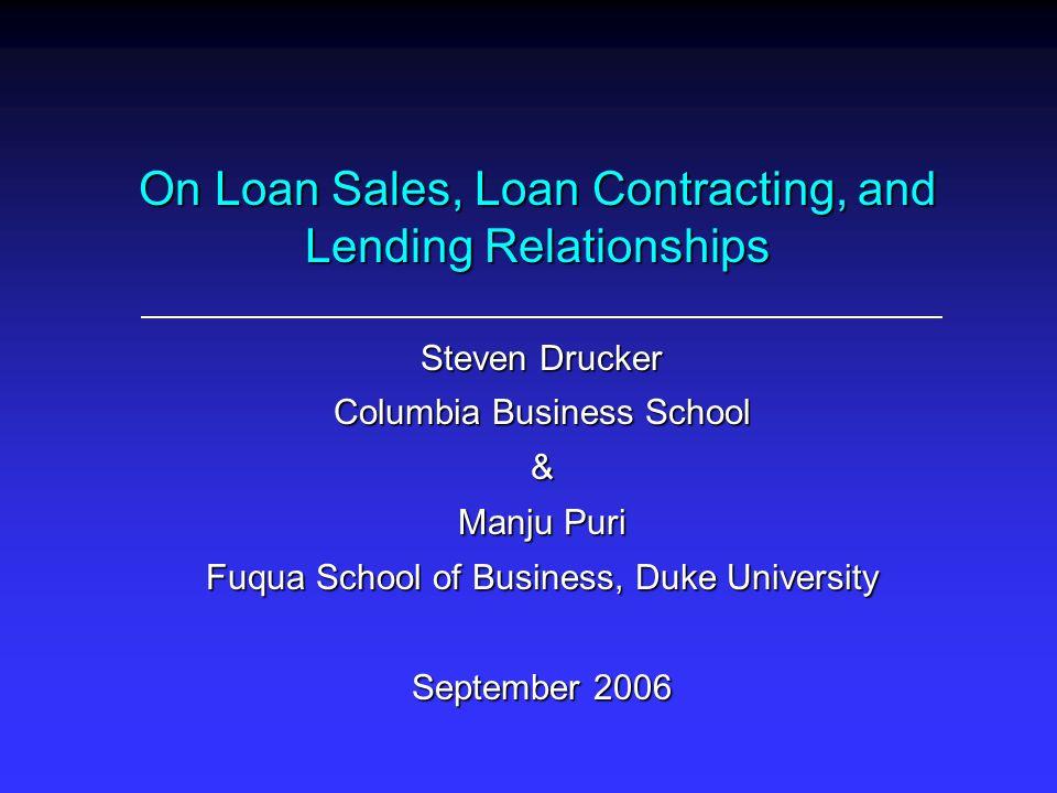 On Loan Sales, Loan Contracting, and Lending Relationships Steven Drucker Columbia Business School & Manju Puri Fuqua School of Business, Duke Univers