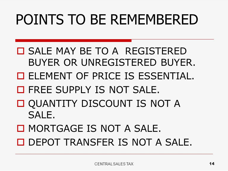 CENTRAL SALES TAX 14 SALE MAY BE TO A REGISTERED BUYER OR UNREGISTERED BUYER. ELEMENT OF PRICE IS ESSENTIAL. FREE SUPPLY IS NOT SALE. QUANTITY DISCOUN