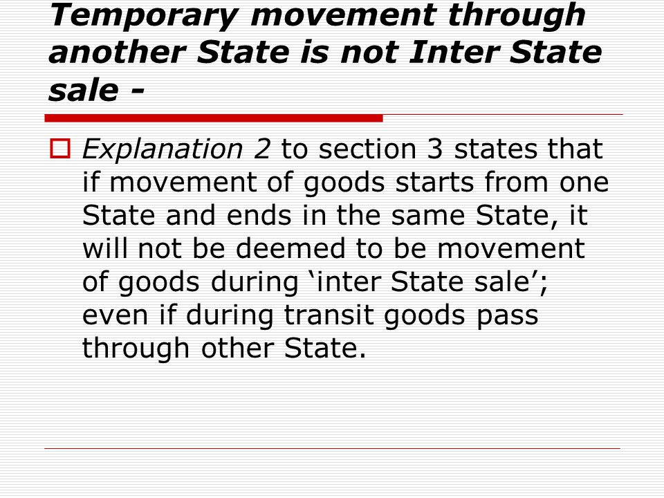Temporary movement through another State is not Inter State sale - Explanation 2 to section 3 states that if movement of goods starts from one State a